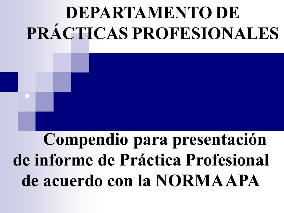 Compendio para presentación de informe de Práctica Profesional de acuerdo con la NORMA APA DEPARTAMENTO DE PRÁCTICAS PROFESIONALES