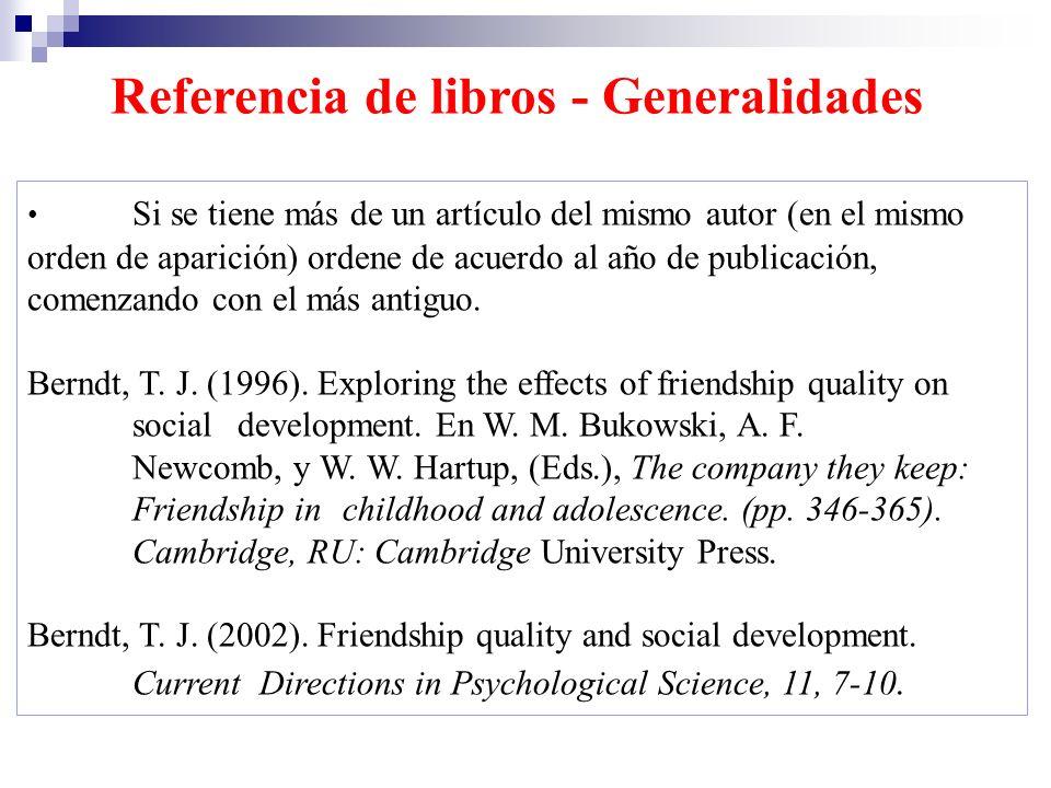 Referencia de libros - Generalidades Si se tiene más de un artículo del mismo autor (en el mismo orden de aparición) ordene de acuerdo al año de publi