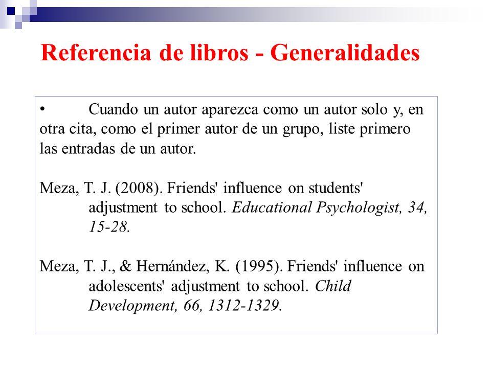 Referencia de libros - Generalidades Cuando un autor aparezca como un autor solo y, en otra cita, como el primer autor de un grupo, liste primero las