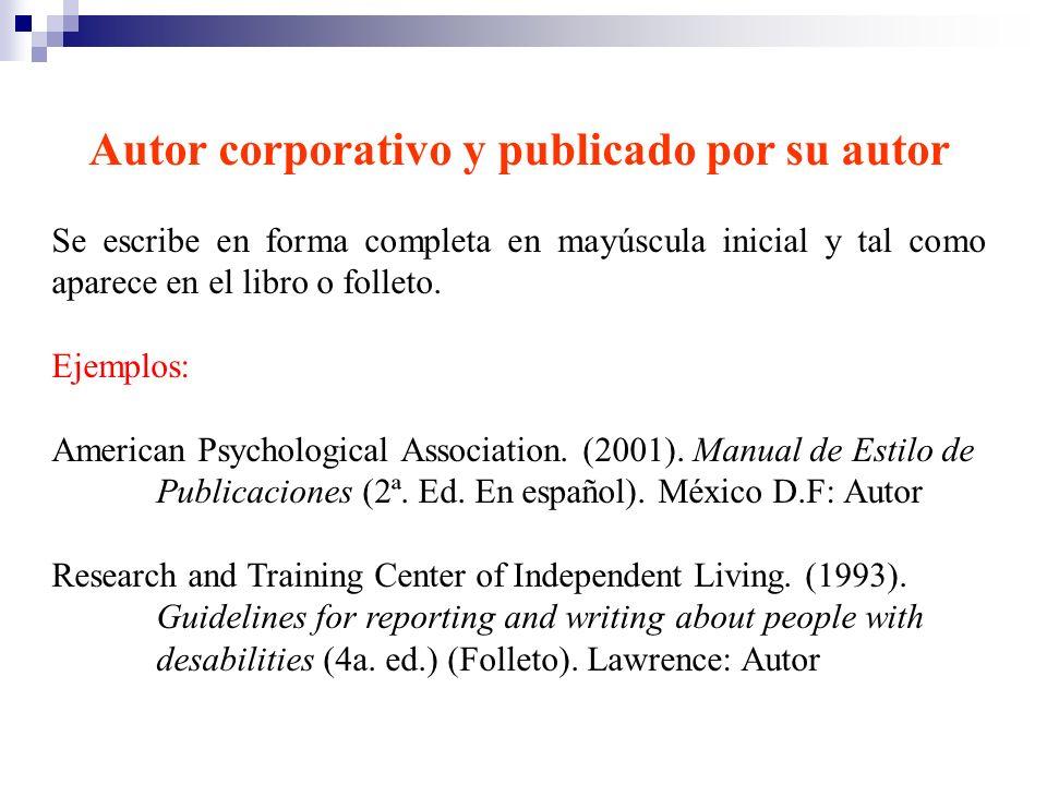 Autor corporativo y publicado por su autor Se escribe en forma completa en mayúscula inicial y tal como aparece en el libro o folleto. Ejemplos: Ameri