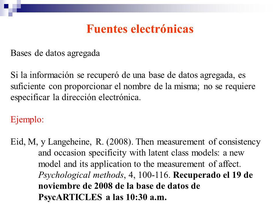 Fuentes electrónicas Bases de datos agregada Si la información se recuperó de una base de datos agregada, es suficiente con proporcionar el nombre de