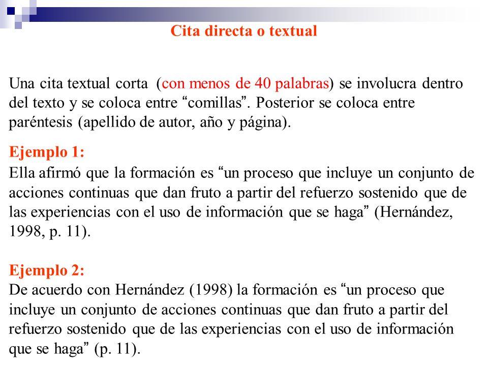 Cita directa o textual Una cita textual corta (con menos de 40 palabras) se involucra dentro del texto y se coloca entre comillas. Posterior se coloca