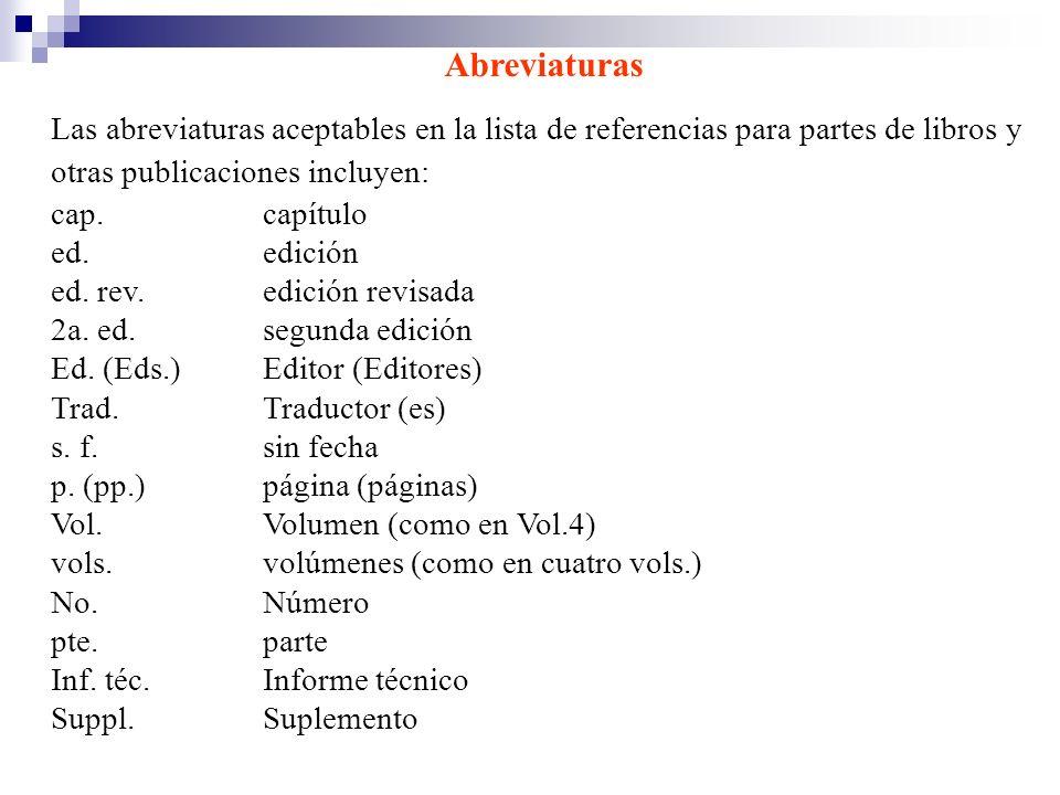 Abreviaturas Las abreviaturas aceptables en la lista de referencias para partes de libros y otras publicaciones incluyen: cap. capítulo ed. edición ed