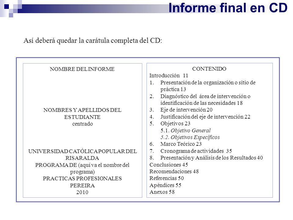 Informe final en CD NOMBRE DEL INFORME NOMBRES Y APELLIDOS DEL ESTUDIANTE centrado UNIVERSIDAD CATÓLICA POPULAR DEL RISARALDA PROGRAMA DE (aquí va el