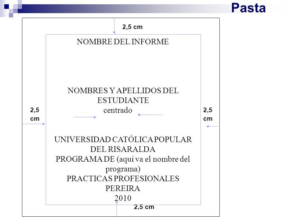 Informe final en CD NOMBRE DEL INFORME NOMBRES Y APELLIDOS DEL ESTUDIANTE UNIVERSIDAD CATÓLICA POPULAR DEL RISARALDA PROGRAMA DE (aquí va el nombre del programa) PRACTICAS PROFESIONALES PEREIRA 2010 El CD debe ir marcado con el adhesivo (label) diseñado para tal propósito y debe tener los mismos datos de la tapa o pasta.