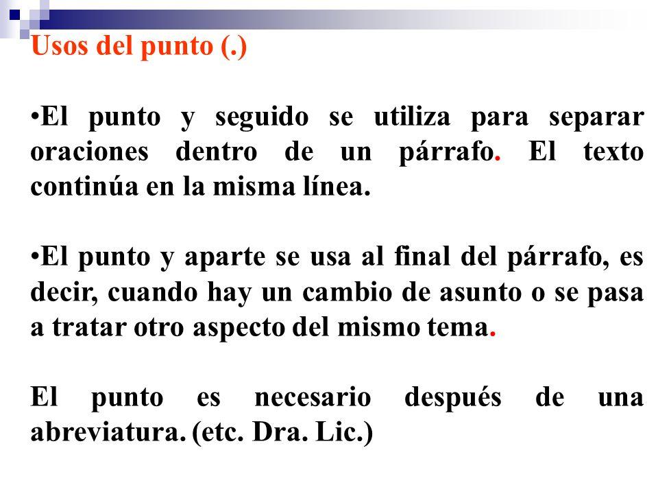 Usos del punto (.) El punto y seguido se utiliza para separar oraciones dentro de un párrafo. El texto continúa en la misma línea. El punto y aparte s