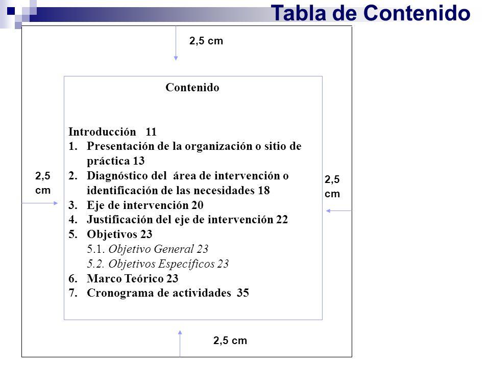 Tabla de Contenido 2,5 cm Contenido Introducción 11 1.Presentación de la organización o sitio de práctica 13 2.Diagnóstico del área de intervención o