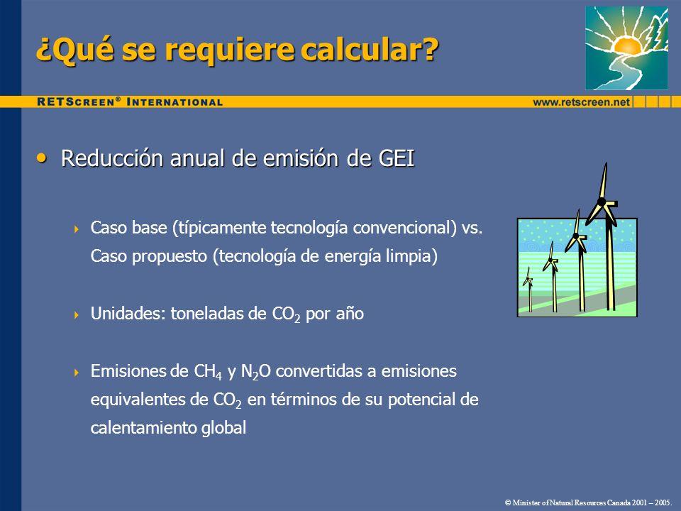 ¿Qué se requiere calcular? Reducción anual de emisión de GEI Reducción anual de emisión de GEI Caso base (típicamente tecnología convencional) vs. Cas