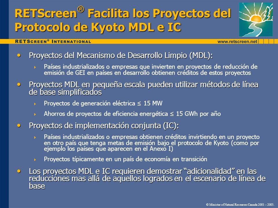 RETScreen ® Facilita los Proyectos del Protocolo de Kyoto MDL e IC Proyectos del Mecanismo de Desarrollo Limpio (MDL): Proyectos del Mecanismo de Desa