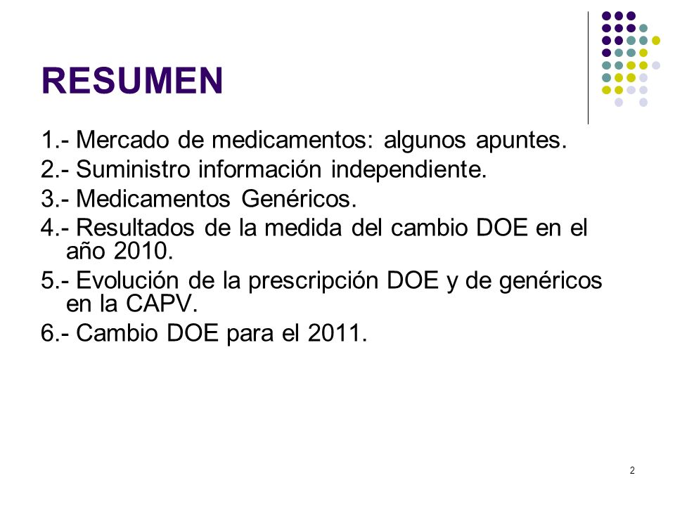 2 RESUMEN 1.- Mercado de medicamentos: algunos apuntes. 2.- Suministro información independiente. 3.- Medicamentos Genéricos. 4.- Resultados de la med