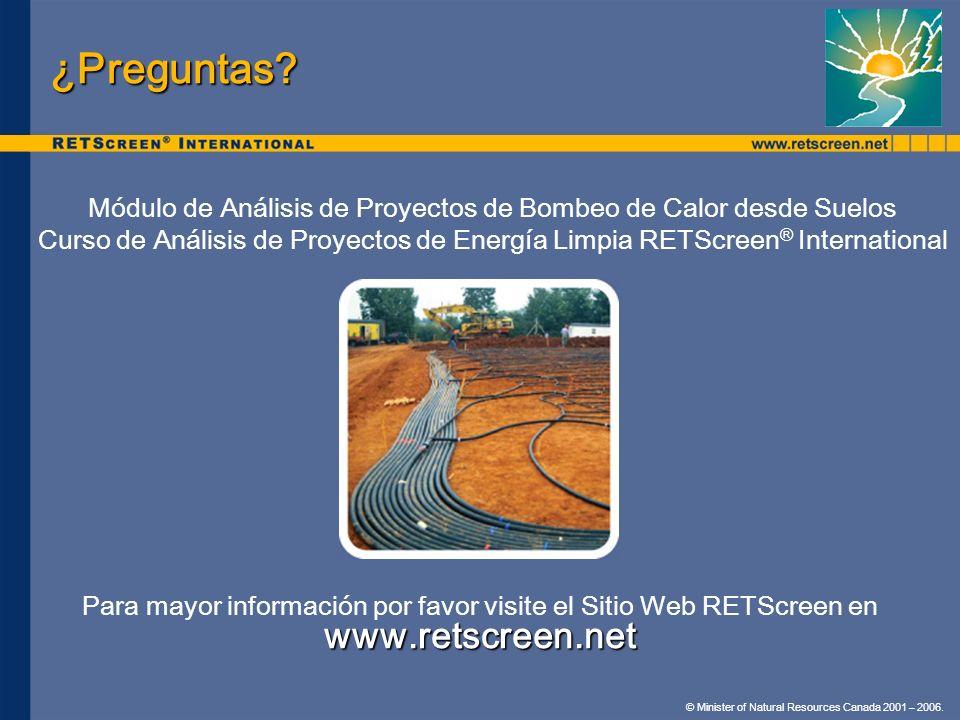 © Minister of Natural Resources Canada 2001 – 2006. ¿Preguntas? Módulo de Análisis de Proyectos de Bombeo de Calor desde Suelos Curso de Análisis de P
