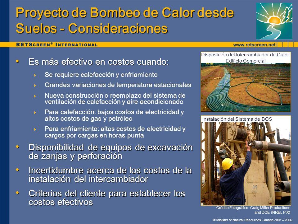 © Minister of Natural Resources Canada 2001 – 2006. Proyecto de Bombeo de Calor desde Suelos - Consideraciones Es más efectivo en costos cuando: Es má