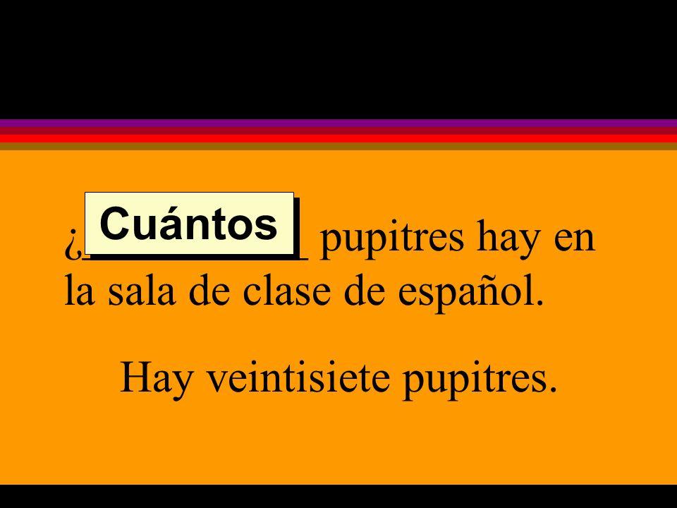 ¿__________ pupitres hay en la sala de clase de español. Hay veintisiete pupitres. Cuántos