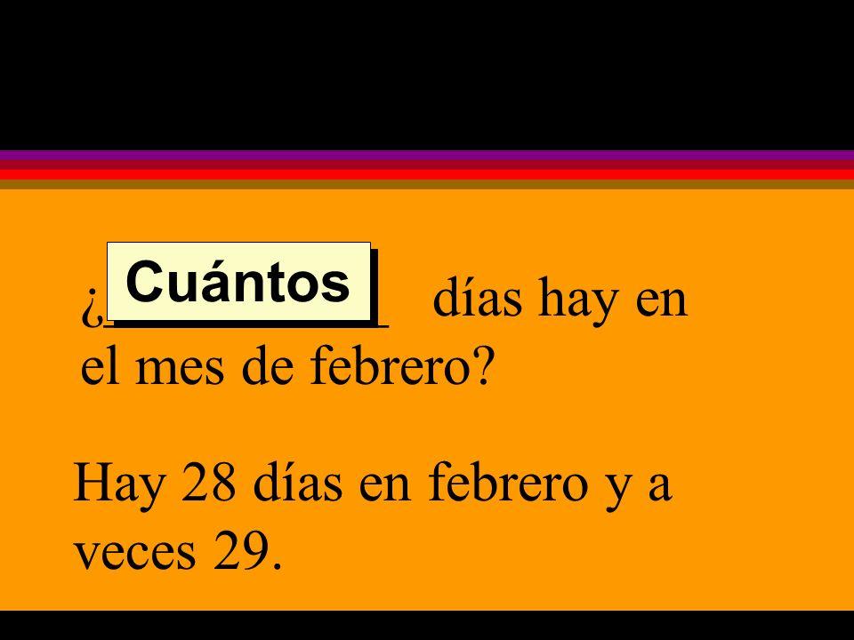 ¿__________ días hay en el mes de febrero Hay 28 días en febrero y a veces 29. Cuántos