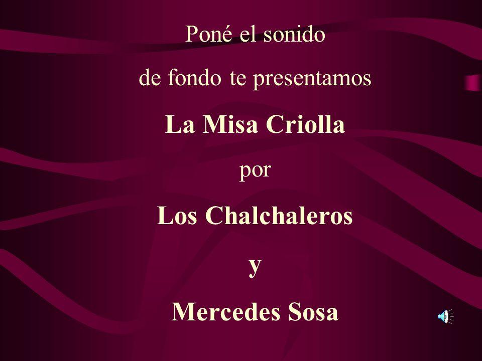 Poné el sonido de fondo te presentamos La Misa Criolla por Los Chalchaleros y Mercedes Sosa