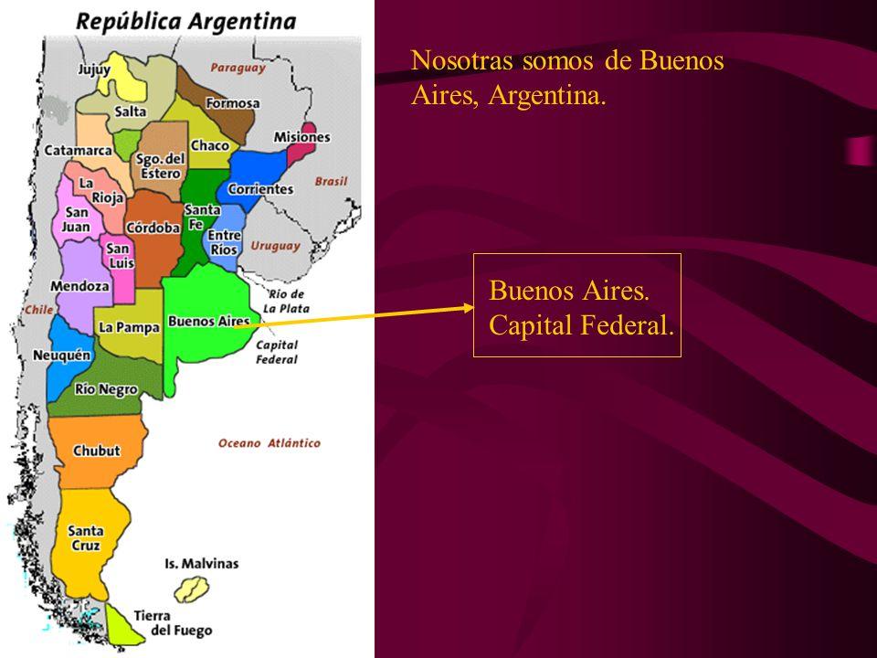 Buenos Aires. Capital Federal. Nosotras somos de Buenos Aires, Argentina.