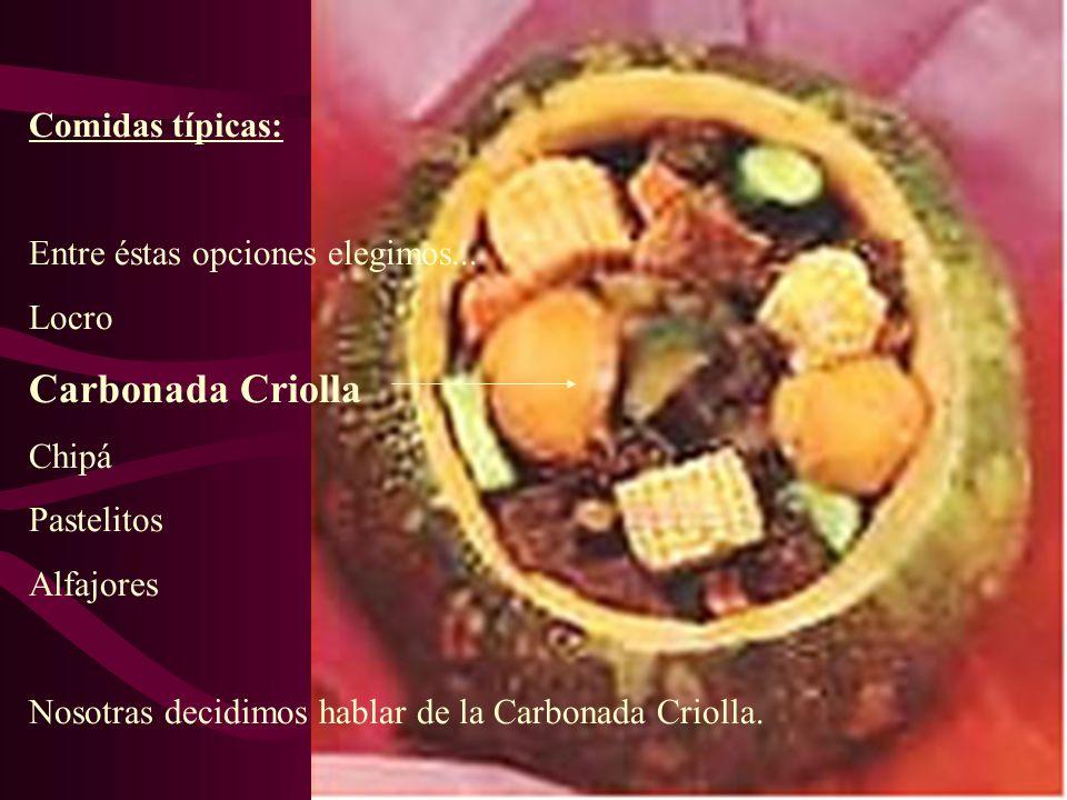 Comidas típicas: Entre éstas opciones elegimos... Locro Carbonada Criolla Chipá Pastelitos Alfajores Nosotras decidimos hablar de la Carbonada Criolla