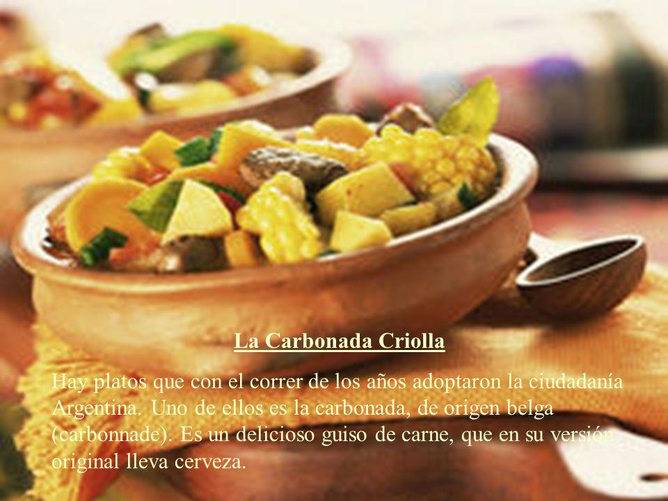 La Carbonada Criolla Hay platos que con el correr de los años adoptaron la ciudadanía Argentina. Uno de ellos es la carbonada, de origen belga (carbon