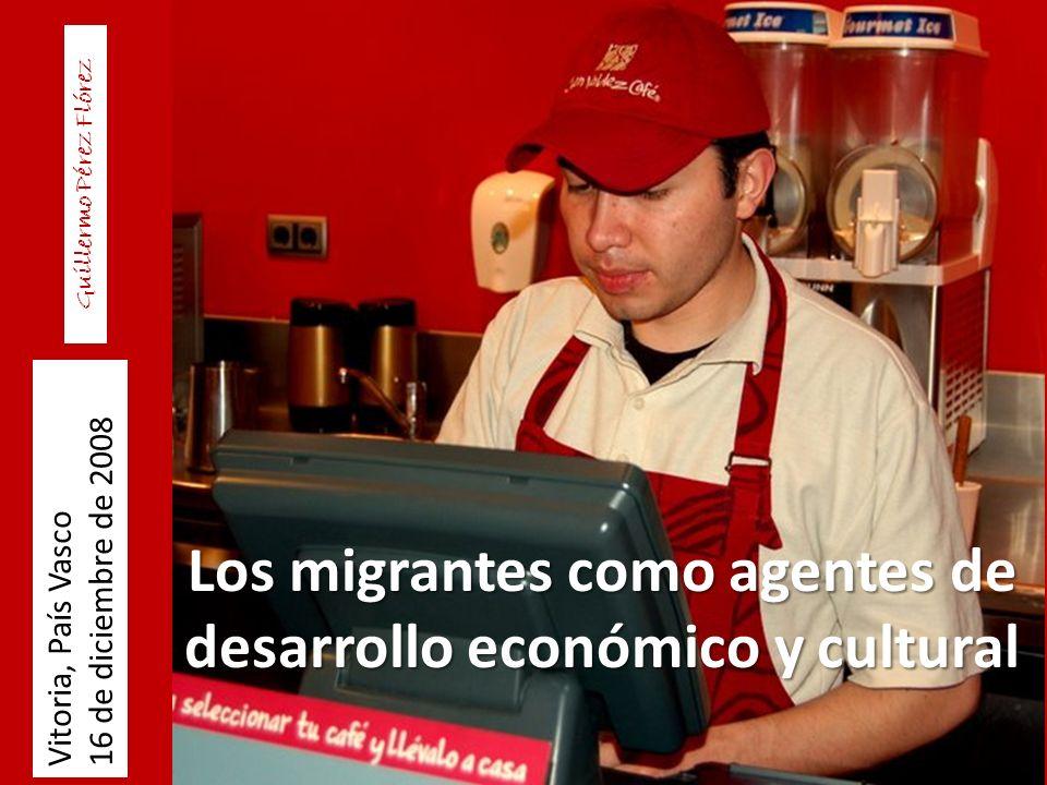 Los migrantes como agentes de desarrollo económico y cultural Vitoria, País Vasco 16 de diciembre de 2008 Guillermo Pérez Flórez