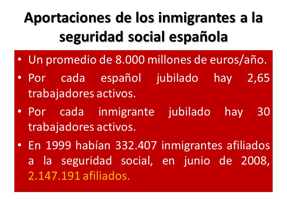 Aportaciones de los inmigrantes a la seguridad social española 1995 había 13 millones de trabajadores, en junio de 2008 20 millones de personas trabajaban y cotizaban.