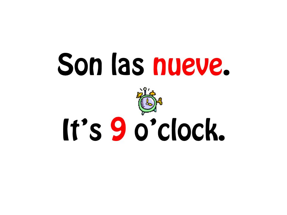 Son las nueve. Its 9 oclock.