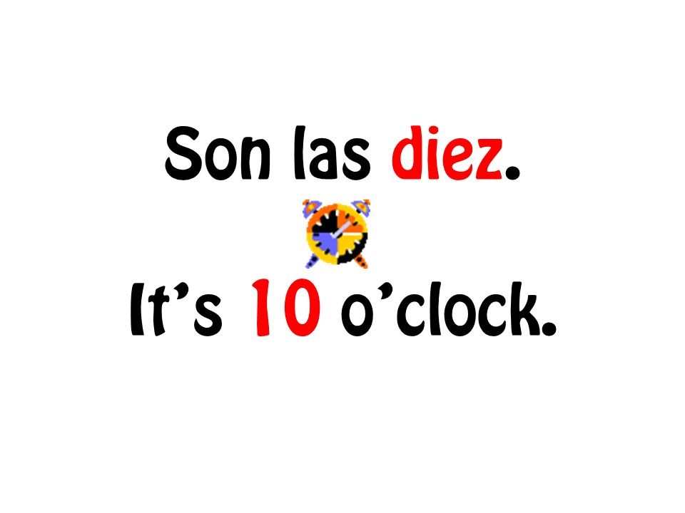 Son las diez. Its 10 oclock.