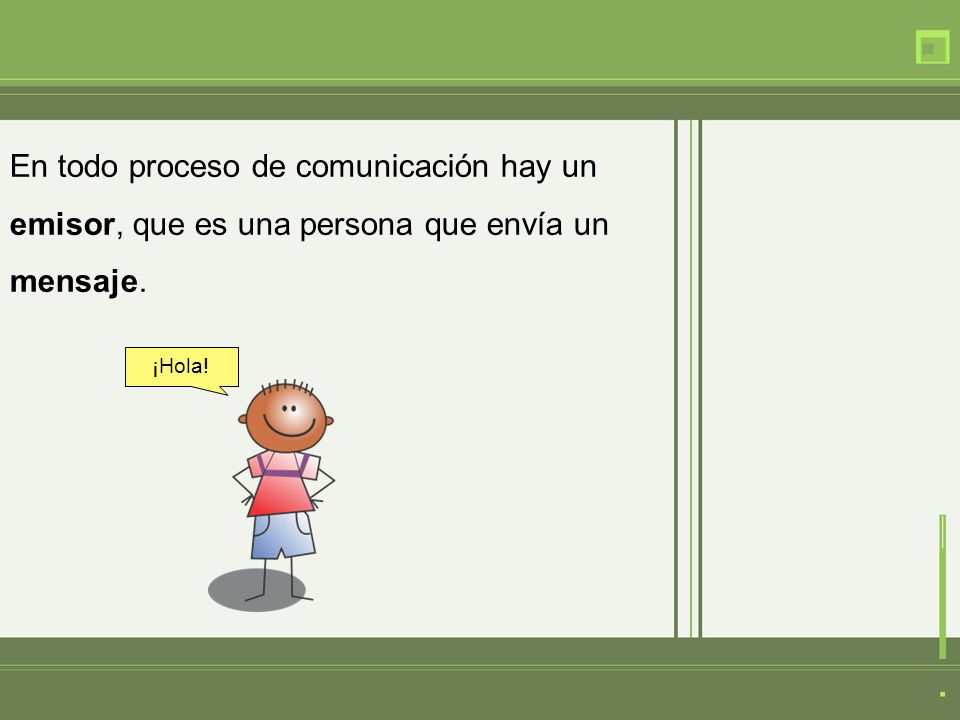 En todo proceso de comunicación hay un emisor, que es una persona que envía un mensaje. ¡Hola!