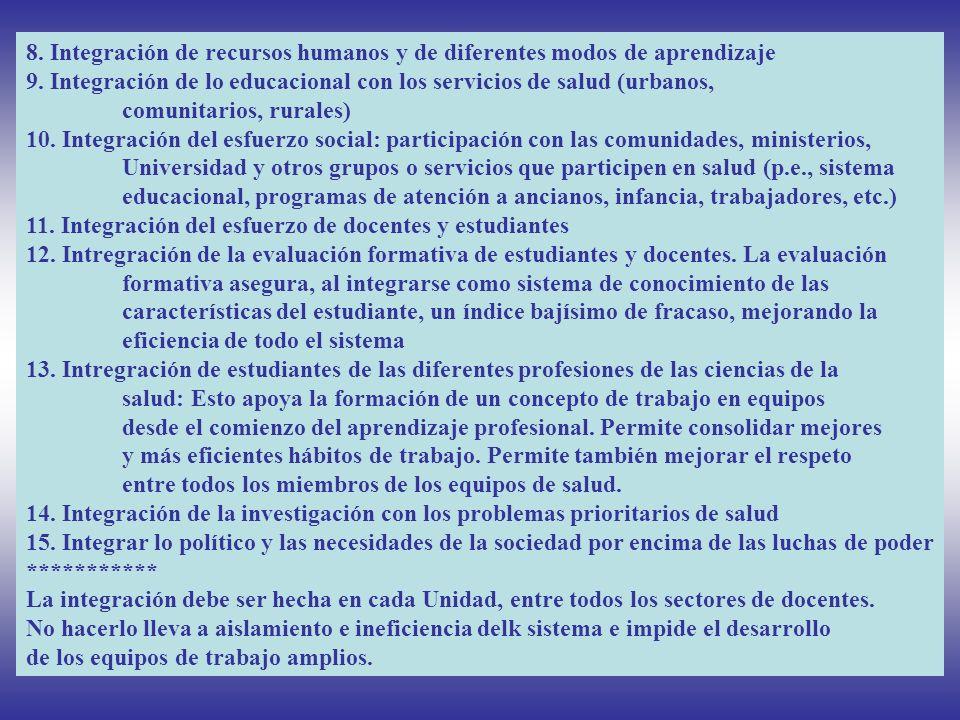 8. Integración de recursos humanos y de diferentes modos de aprendizaje 9. Integración de lo educacional con los servicios de salud (urbanos, comunita