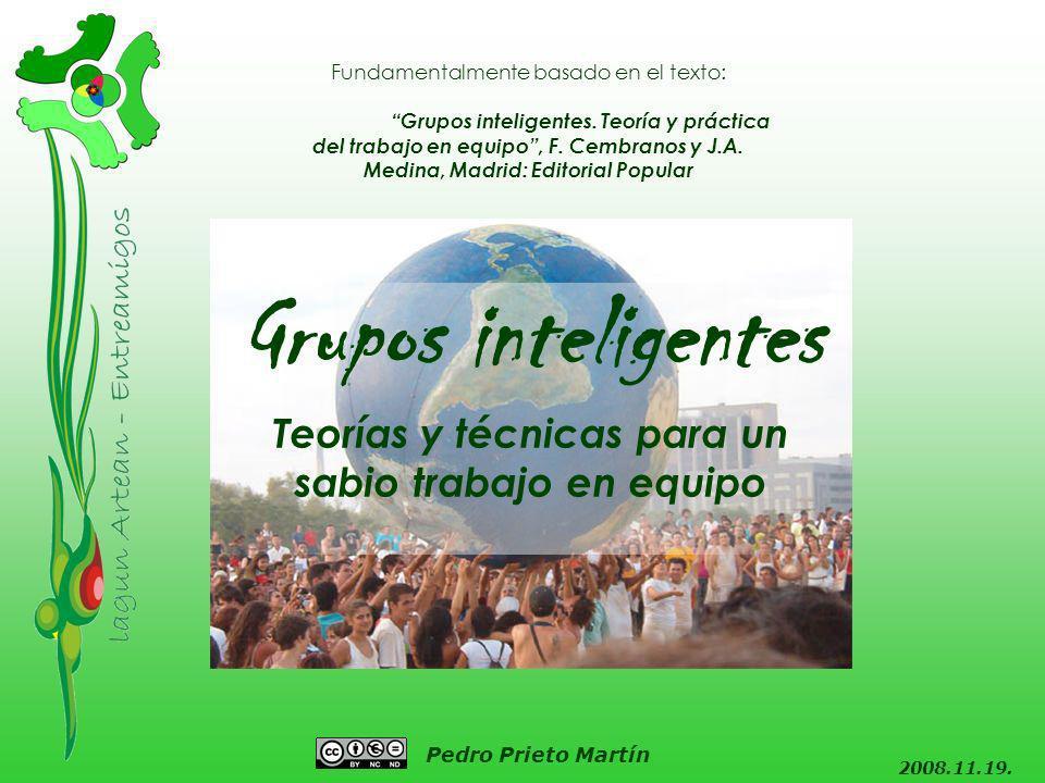 Pedro Prieto Martín Teorías y técnicas para un sabio trabajo en equipo 2008.11.19. Grupos inteligentes Fundamentalmente basado en el texto: Grupos int