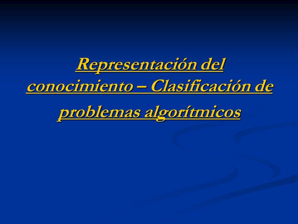 Representación del conocimiento – Clasificación de problemas algorítmicos Representación del conocimiento – Clasificación de problemas algorítmicos