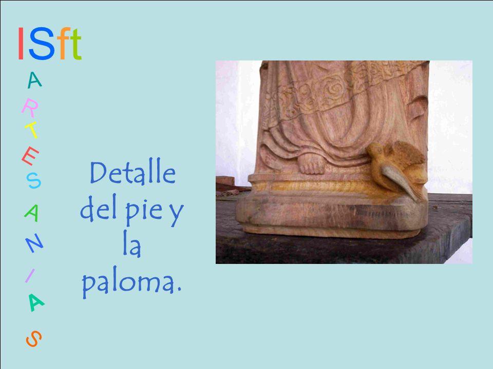 ISftISft A R T E S A N I A S Detalle del pie y la paloma.