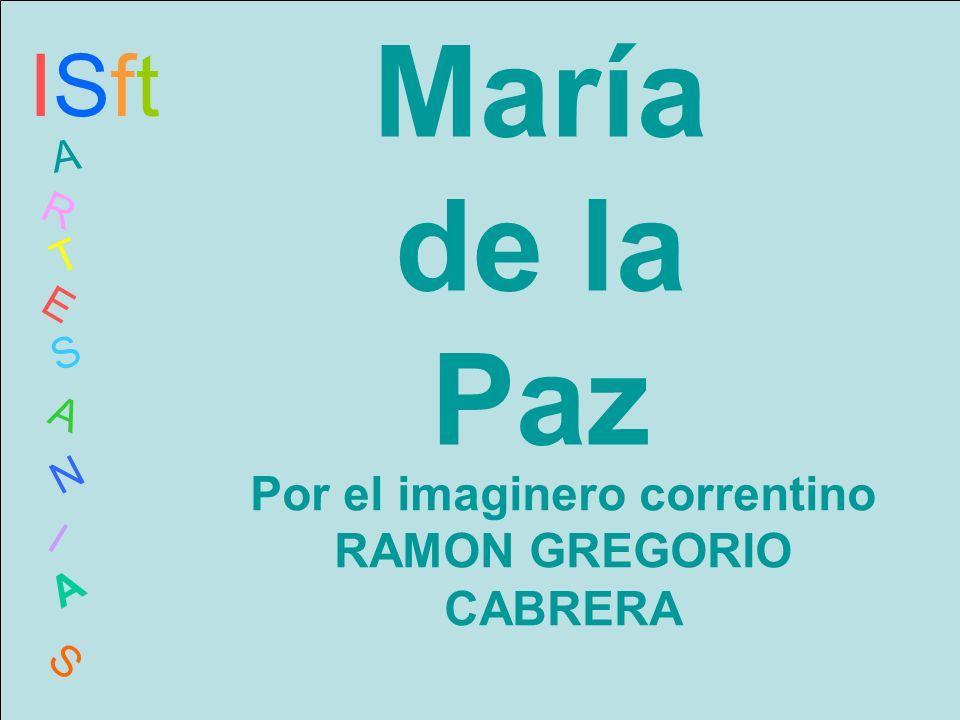 María de la Paz ISftISft A R T E S A N I A S Por el imaginero correntino RAMON GREGORIO CABRERA