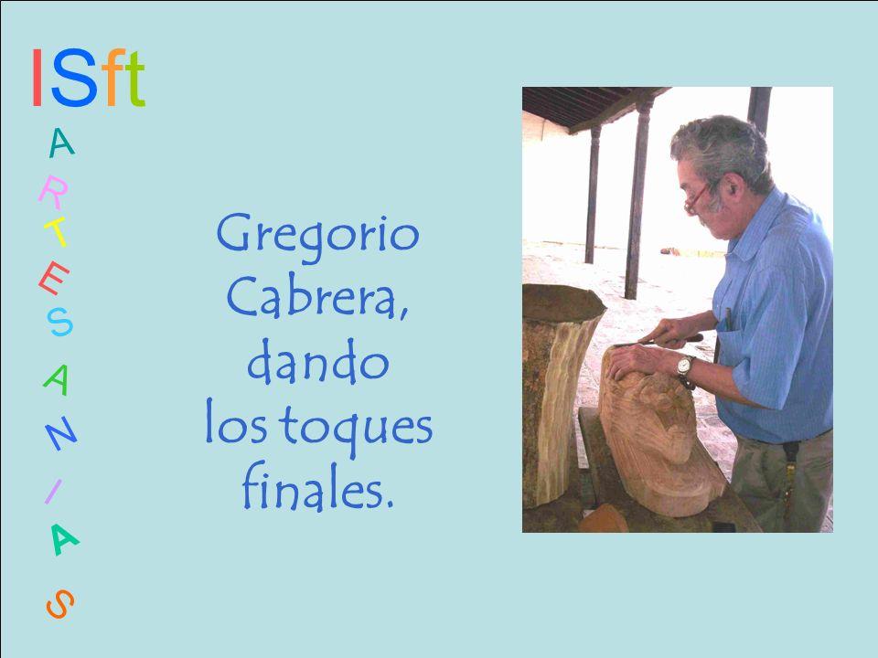 ISftISft A R T E S A N I A S Gregorio Cabrera, dando los toques finales.