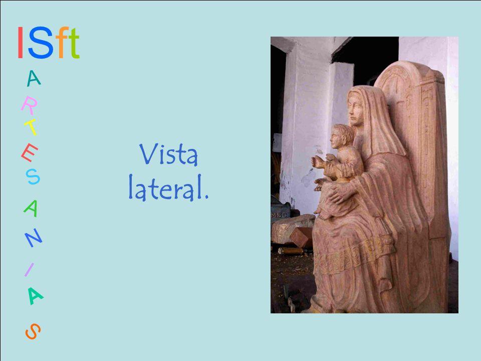 ISftISft A R T E S A N I A S Vista lateral.