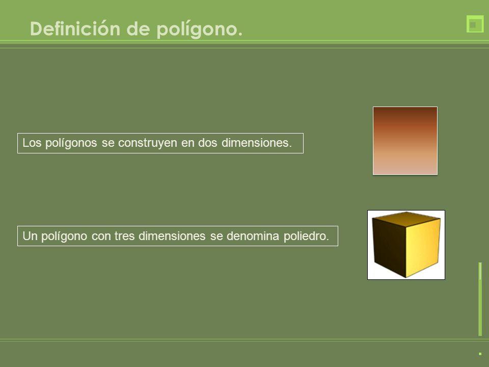 Definición de polígono. Los polígonos se construyen en dos dimensiones. Un polígono con tres dimensiones se denomina poliedro.