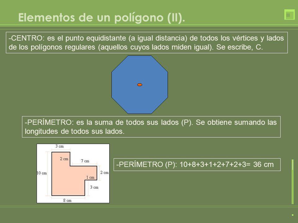 Elementos de un polígono (II). -PERÍMETRO: es la suma de todos sus lados (P). Se obtiene sumando las longitudes de todos sus lados. -CENTRO: es el pun
