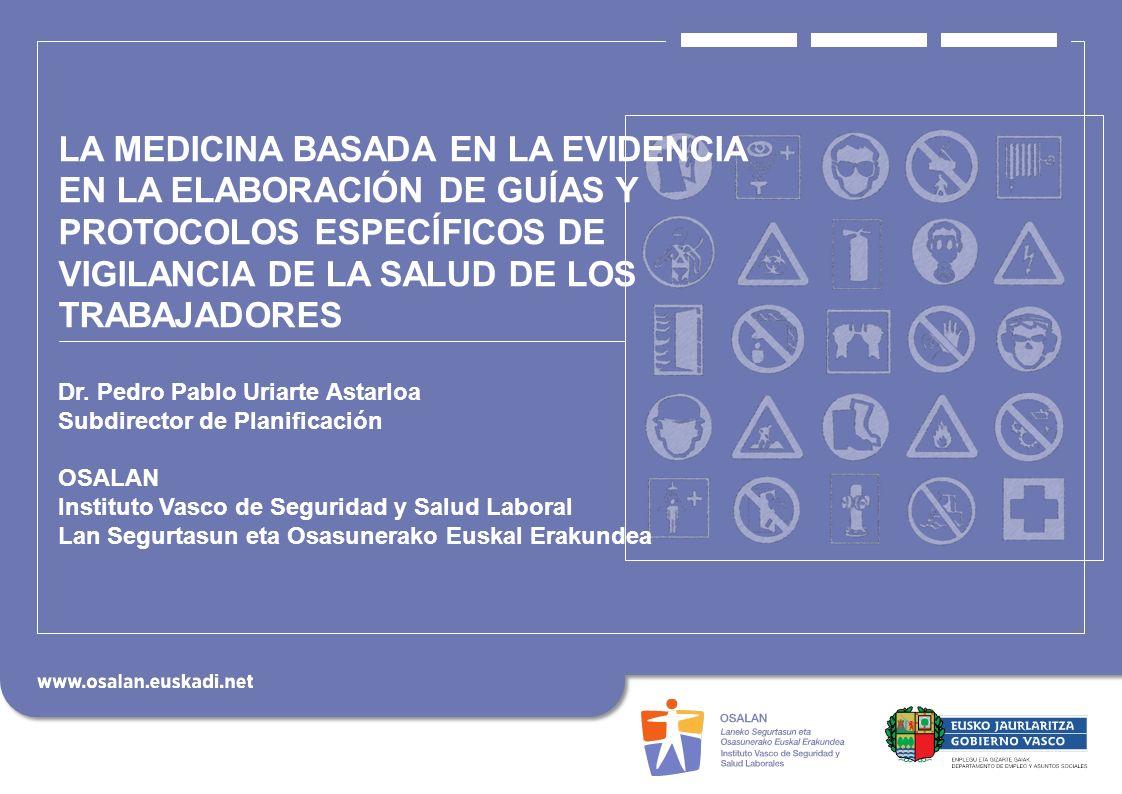 1 A LA MEDICINA BASADA EN LA EVIDENCIA EN LA ELABORACIÓN DE GUÍAS Y PROTOCOLOS ESPECÍFICOS DE VIGILANCIA DE LA SALUD DE LOS TRABAJADORES Dr. Pedro Pab