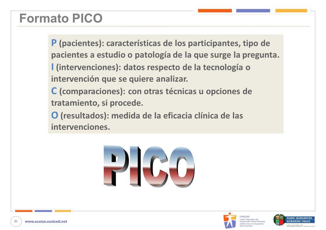 27 Formato PICO P (pacientes): características de los participantes, tipo de pacientes a estudio o patología de la que surge la pregunta. I (intervenc
