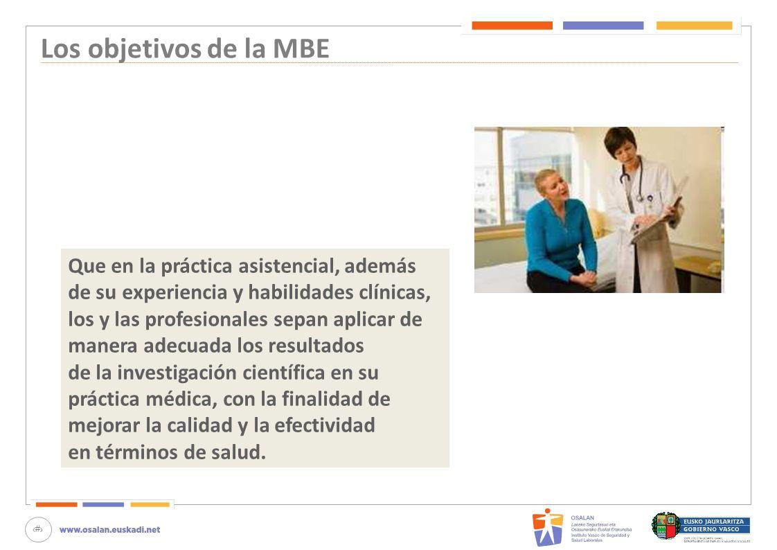 5 Los objetivos de la MBE Que en la práctica asistencial, además de su experiencia y habilidades clínicas, los y las profesionales sepan aplicar de ma