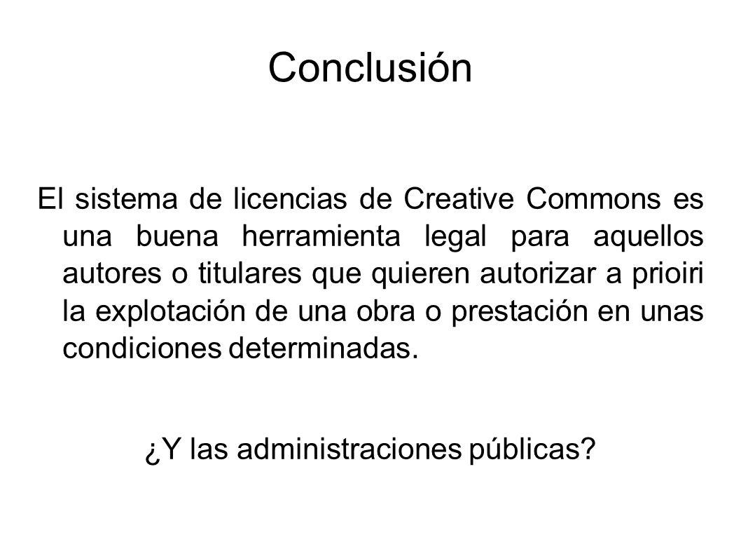 Conclusión El sistema de licencias de Creative Commons es una buena herramienta legal para aquellos autores o titulares que quieren autorizar a prioir
