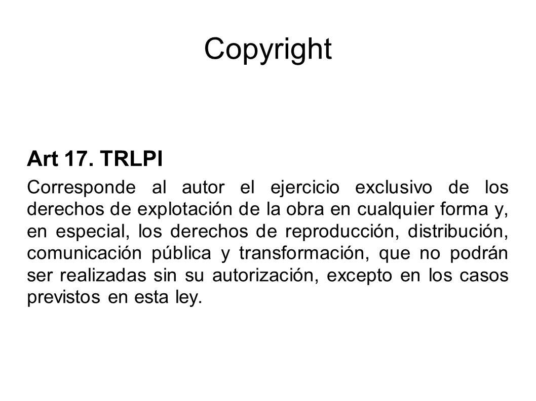 Copyright Art 17. TRLPI Corresponde al autor el ejercicio exclusivo de los derechos de explotación de la obra en cualquier forma y, en especial, los d