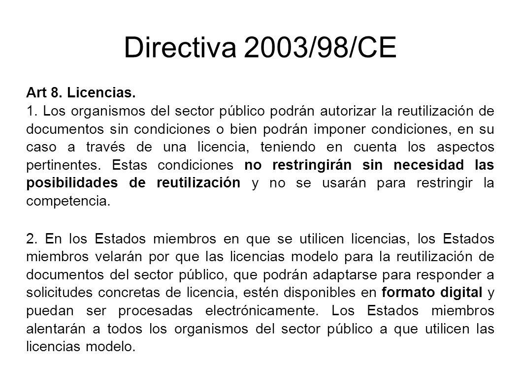 Directiva 2003/98/CE Art 8. Licencias. 1. Los organismos del sector público podrán autorizar la reutilización de documentos sin condiciones o bien pod