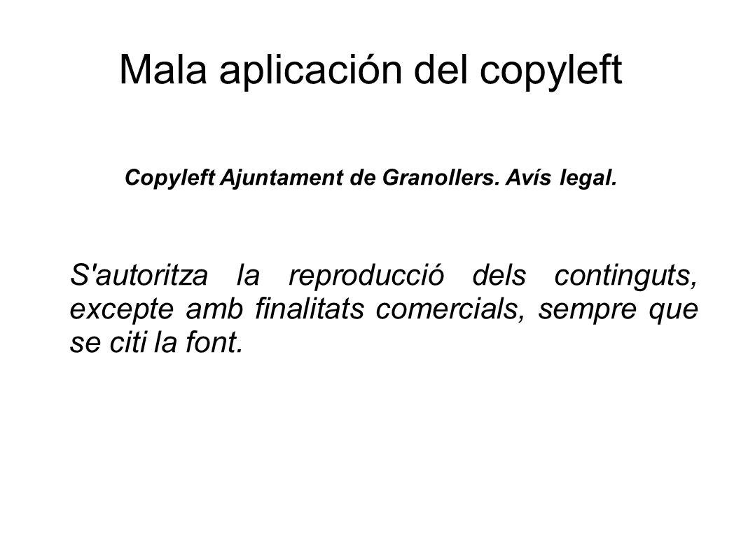 Mala aplicación del copyleft Copyleft Ajuntament de Granollers. Avís legal. S'autoritza la reproducció dels continguts, excepte amb finalitats comerci