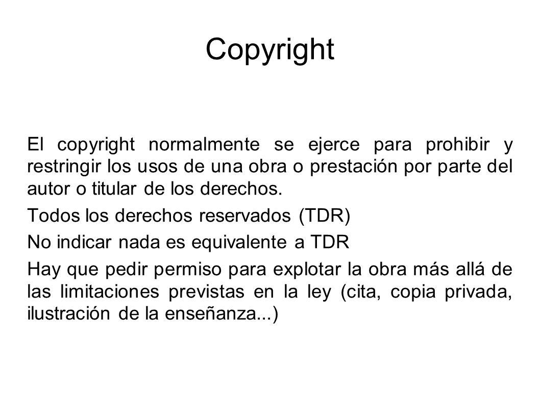 Copyright El copyright normalmente se ejerce para prohibir y restringir los usos de una obra o prestación por parte del autor o titular de los derecho