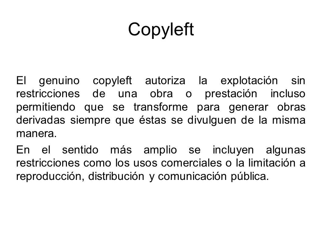 Copyleft El genuino copyleft autoriza la explotación sin restricciones de una obra o prestación incluso permitiendo que se transforme para generar obr