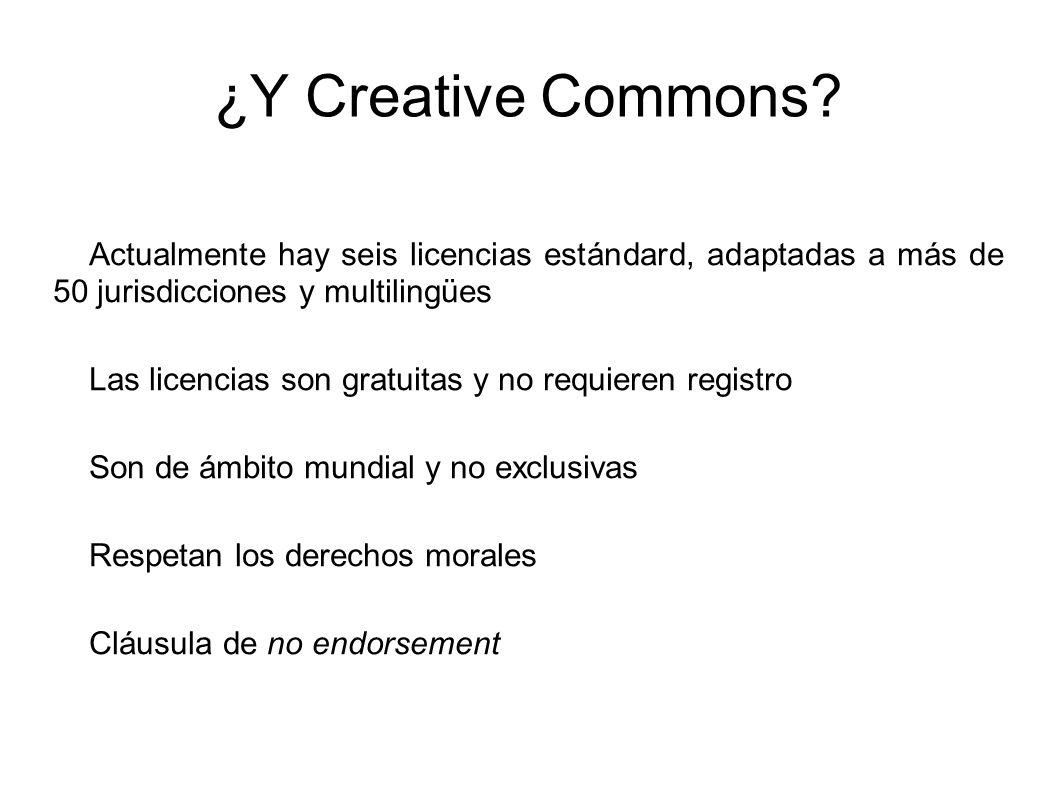 ¿Y Creative Commons? Actualmente hay seis licencias estándard, adaptadas a más de 50 jurisdicciones y multilingües Las licencias son gratuitas y no re