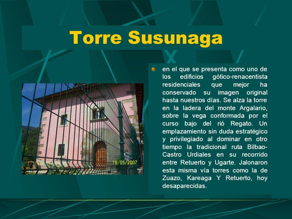 Torre Susunaga En 1987 la Torre de Susunaga fue incluida en la colección Monumentos de Bizkaia, publicada por la Excelentísima Diputación Foral. El in