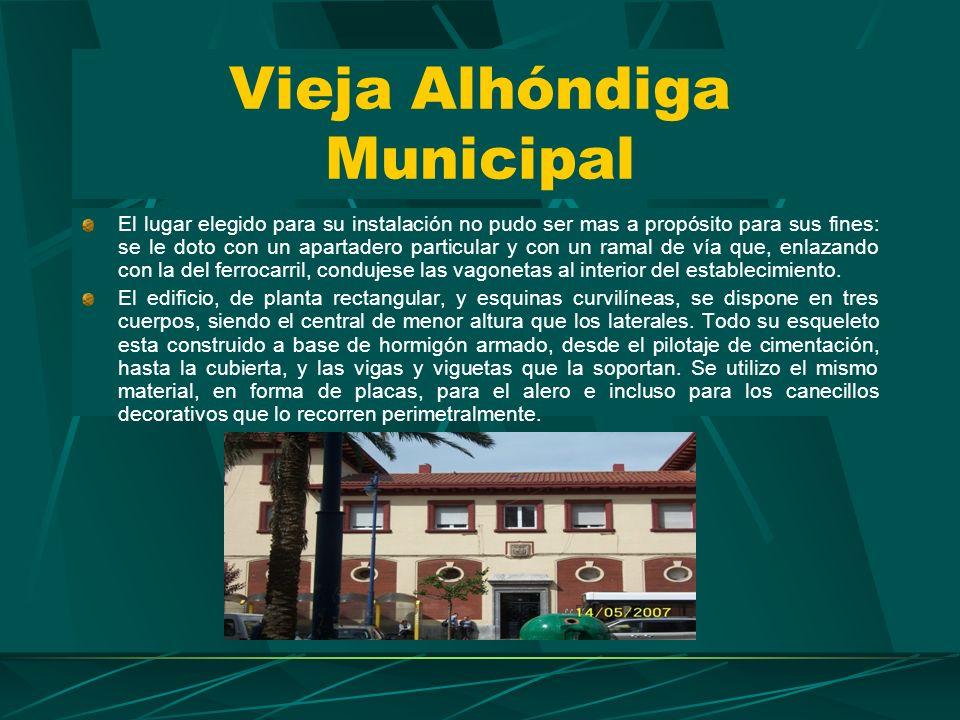 Vieja Alhóndiga Municipal Esta lonja o deposito de vinos se construyo en el año 1949 en el solar destinado un siglo antes a la Iglesia de San José. Un