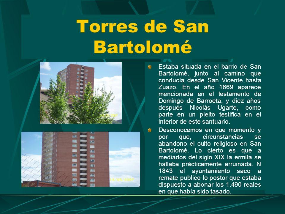 Torres de San Bartolomé Estaba situada en el barrio de San Bartolomé, junto al camino que conducía desde San Vicente hasta Zuazo.