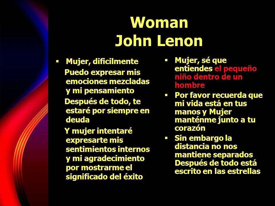 Woman John Lenon Mujer, dificilmente Puedo expresar mis emociones mezcladas y mi pensamiento Después de todo, te estaré por siempre en deuda Y mujer i